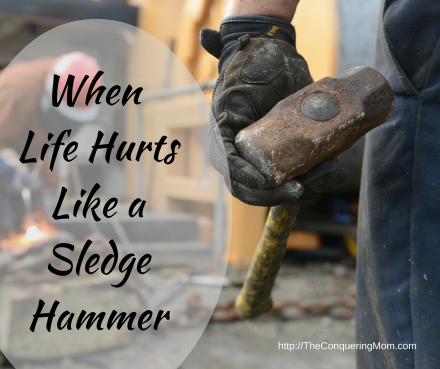 Life can hurt like a sledge hammer