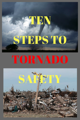 TEN STEPS TO TORNADO SAFETY What to do when a tornado is coming.