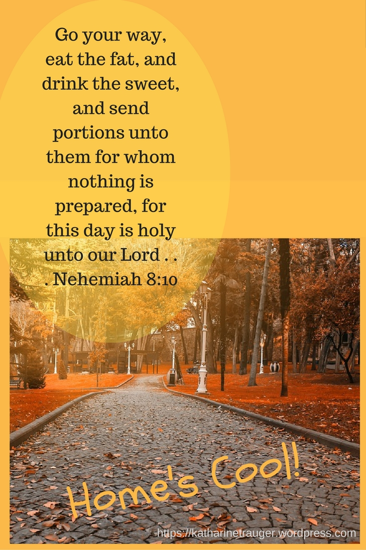 go-your-way-eat-the-fat-and-drink-the-sweet-and-send-portions-unto-them-for-whom-nothing-is-prepared-for-this-day-is-holy-unto-our-lord-nehemiah-8-10-1
